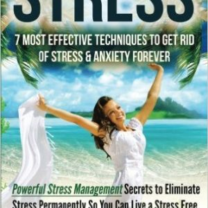 Effective Techniques To Get Rid Of Stress & Anxiety