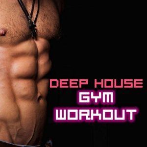Deep House Gym Workout - Motivational Songs for Working Out