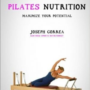 The Ultimate Guide to Pilates Nutrition