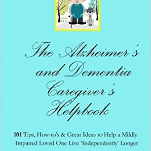 The Alzheimer's and Dementia Caregiver's Helpbook
