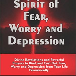 Binding the Spirit of Fear, Worry and Depression