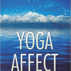 Yoga Affect: A Primer for a Beautiful Life