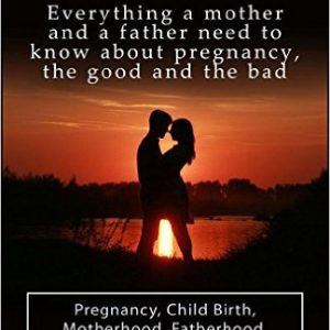 Everything a Mother and a Father Need to Know About Pregnancy
