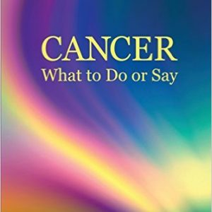 Cancer: What To Do Or Say