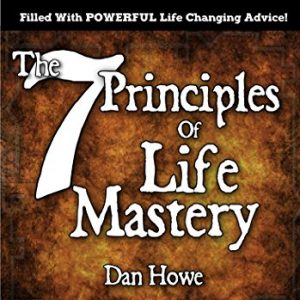 The 7 Principles Of Life Mastery