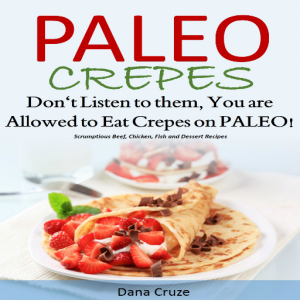 Paleo Crepes Don't Listen to Them