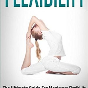 The Ultimate Guide For Maximum Flexibility