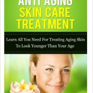 Guide To Anti Aging Skin Care Treatment