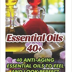 Anti-aging Essential Oils To Feel And Look Perfect