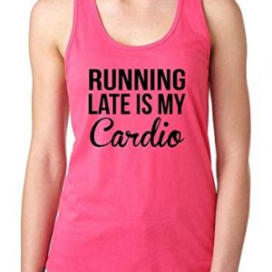 Running Late Is My Cardio Gym Workout Apparel Yoga Outfit Match W Womens Tops Next Level Racerback
