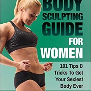 The Ultimate Body Sculpting Guide For Women