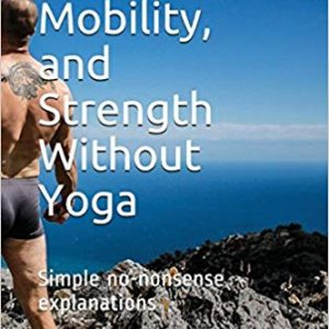 Flexibility, Mobility, and Strength Without Yoga