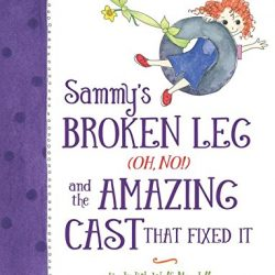 Sammy's Broken Leg (Oh, No!) and the Amazing Cast That Fixed It